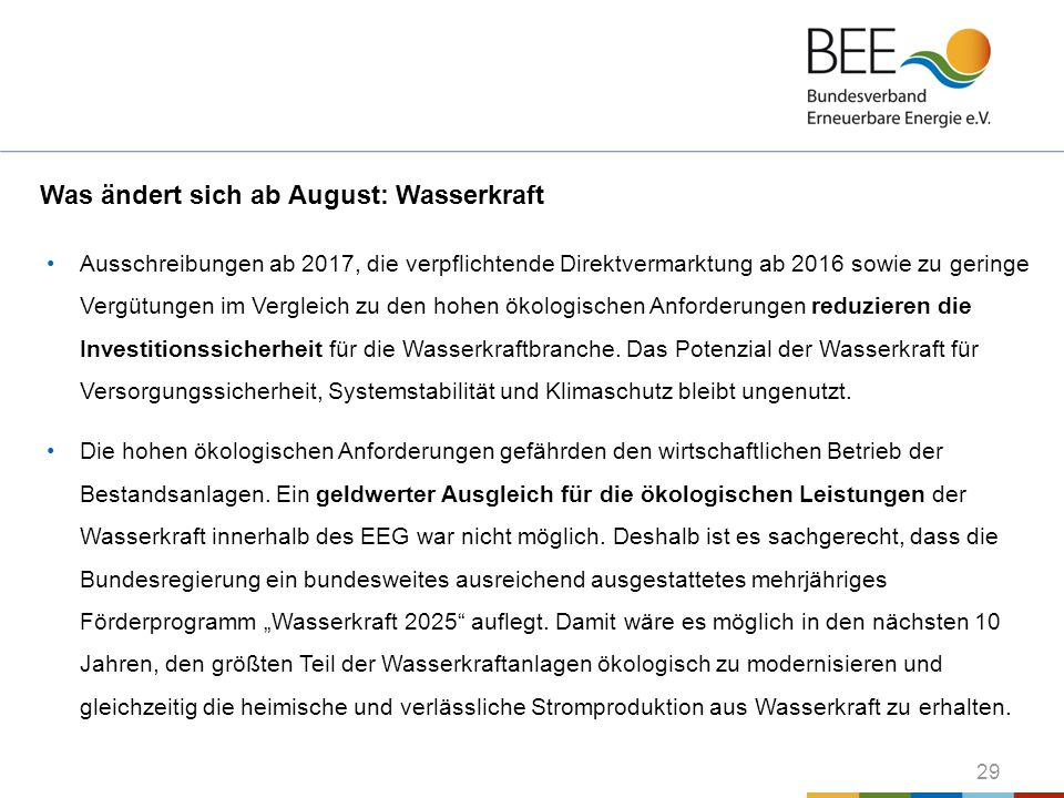 29 Was ändert sich ab August: Wasserkraft Ausschreibungen ab 2017, die verpflichtende Direktvermarktung ab 2016 sowie zu geringe Vergütungen im Vergle