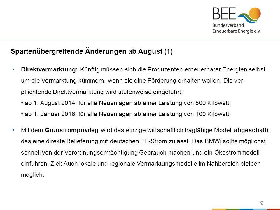9 Spartenübergreifende Änderungen ab August (1) Direktvermarktung: Künftig müssen sich die Produzenten erneuerbarer Energien selbst um die Vermarktung