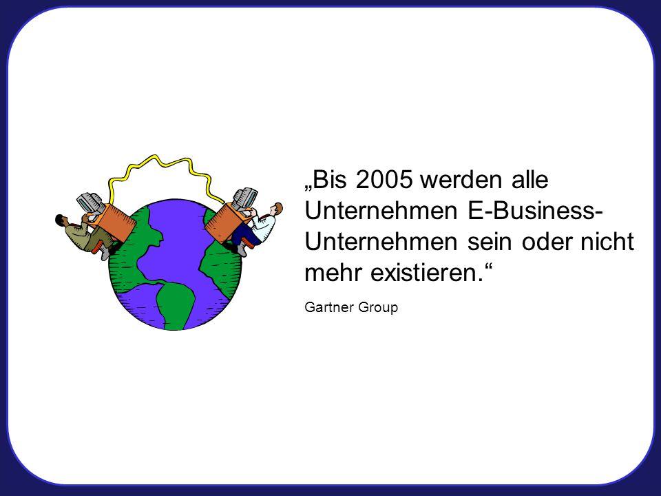 """""""Bis 2005 werden alle Unternehmen E-Business- Unternehmen sein oder nicht mehr existieren. Gartner Group"""