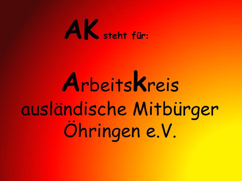 A rbeits k reis ausländische Mitbürger Öhringen e.V. AK steht für :