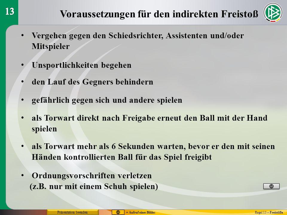 Voraussetzungen für den indirekten Freistoß Regel 13 – Freistöße Vergehen gegen den Schiedsrichter, Assistenten und/oder Mitspieler Unsportlichkeiten