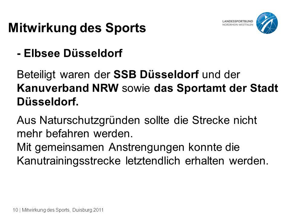 10 | Mitwirkung des Sports, Duisburg.2011 Mitwirkung des Sports - Elbsee Düsseldorf Beteiligt waren der SSB Düsseldorf und der Kanuverband NRW sowie das Sportamt der Stadt Düsseldorf.