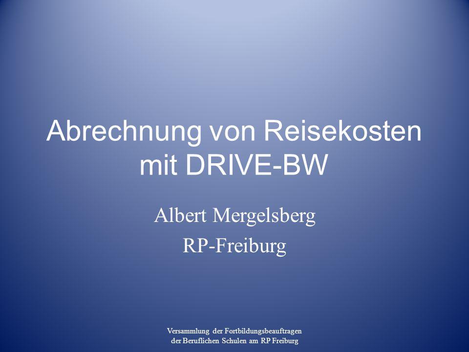Abrechnung von Reisekosten mit DRIVE-BW Albert Mergelsberg RP-Freiburg Versammlung der Fortbildungsbeauftragen der Beruflichen Schulen am RP Freiburg