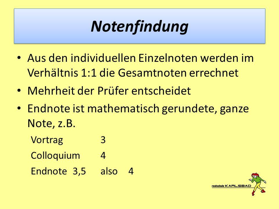 Notenfindung Aus den individuellen Einzelnoten werden im Verhältnis 1:1 die Gesamtnoten errechnet Mehrheit der Prüfer entscheidet Endnote ist mathemat