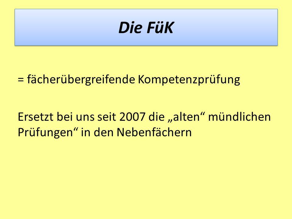 """Die FüK = fächerübergreifende Kompetenzprüfung Ersetzt bei uns seit 2007 die """"alten"""" mündlichen Prüfungen"""" in den Nebenfächern"""