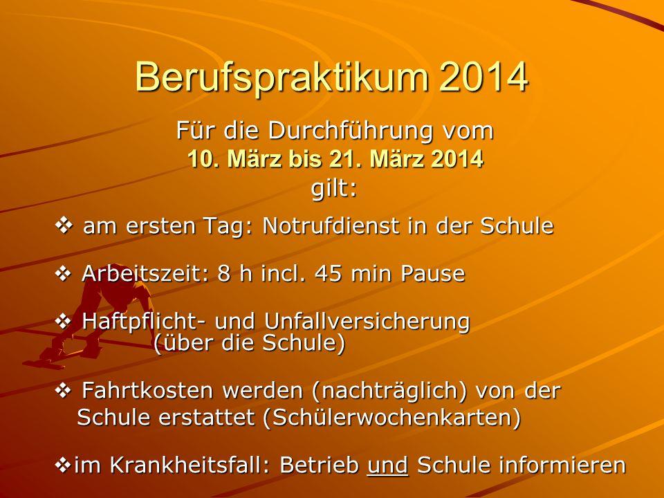 Berufspraktikum 2014 Für die Durchführung vom 10. März bis 21. März 2014 gilt:  am ersten Tag: Notrufdienst in der Schule  Arbeitszeit: 8 h incl. 45