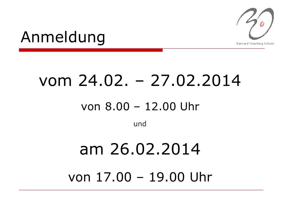 Anmeldung vom 24.02. – 27.02.2014 von 8.00 – 12.00 Uhr und am 26.02.2014 von 17.00 – 19.00 Uhr