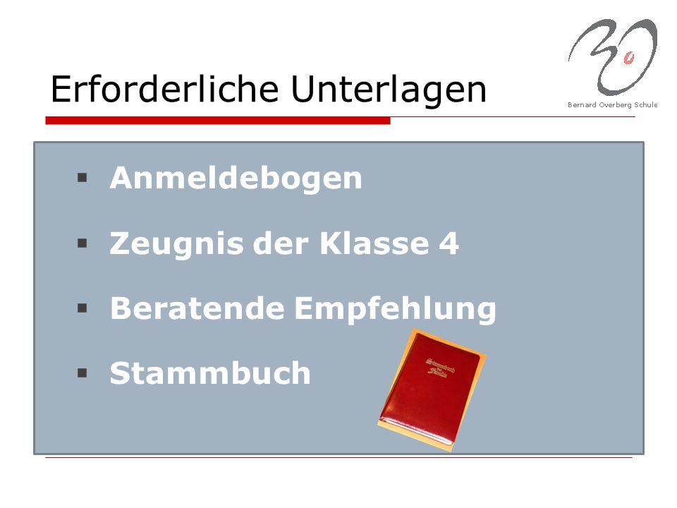 Erforderliche Unterlagen  Anmeldebogen  Zeugnis der Klasse 4  Beratende Empfehlung  Stammbuch