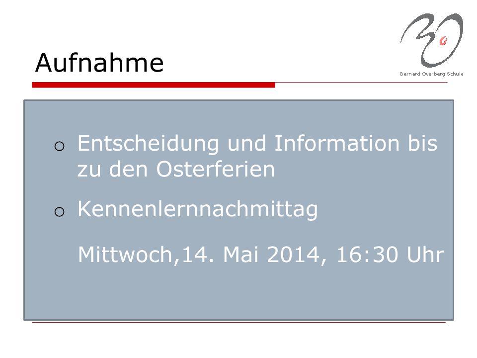 Aufnahme o Entscheidung und Information bis zu den Osterferien o Kennenlernnachmittag Mittwoch,14. Mai 2014, 16:30 Uhr