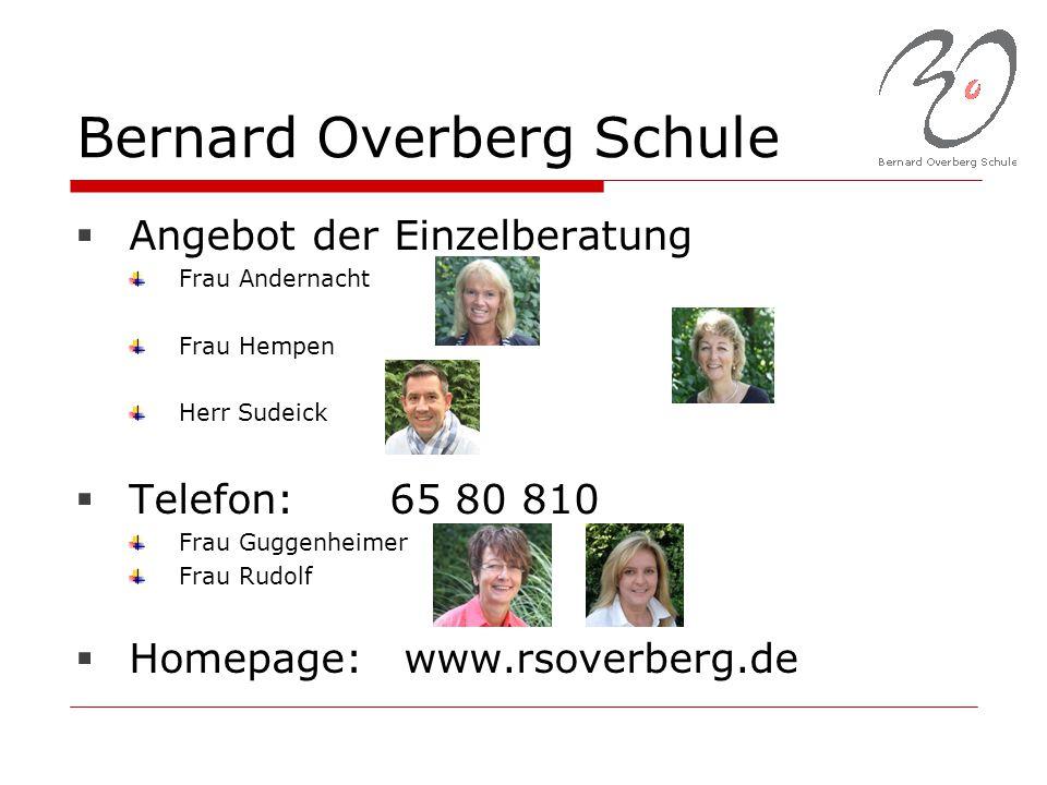 Bernard Overberg Schule  Angebot der Einzelberatung Frau Andernacht Frau Hempen Herr Sudeick  Telefon:65 80 810 Frau Guggenheimer Frau Rudolf  Home