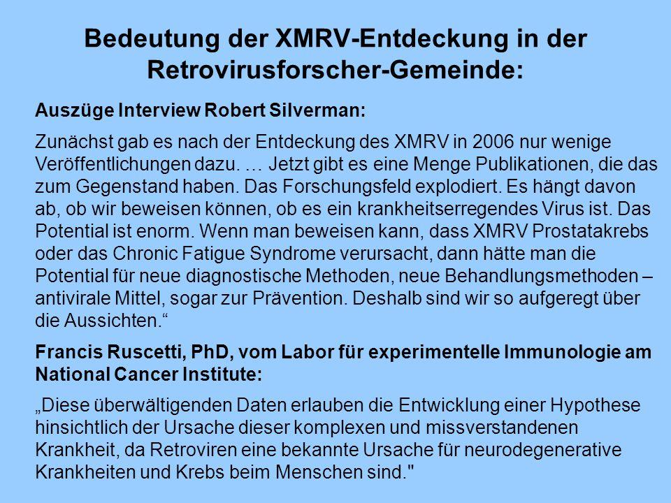 Bedeutung der XMRV-Entdeckung in der Retrovirusforscher-Gemeinde: Auszüge Interview Robert Silverman: Zunächst gab es nach der Entdeckung des XMRV in