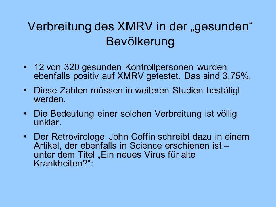 """Verbreitung des XMRV in der """"gesunden"""" Bevölkerung 12 von 320 gesunden Kontrollpersonen wurden ebenfalls positiv auf XMRV getestet. Das sind 3,75%. Di"""