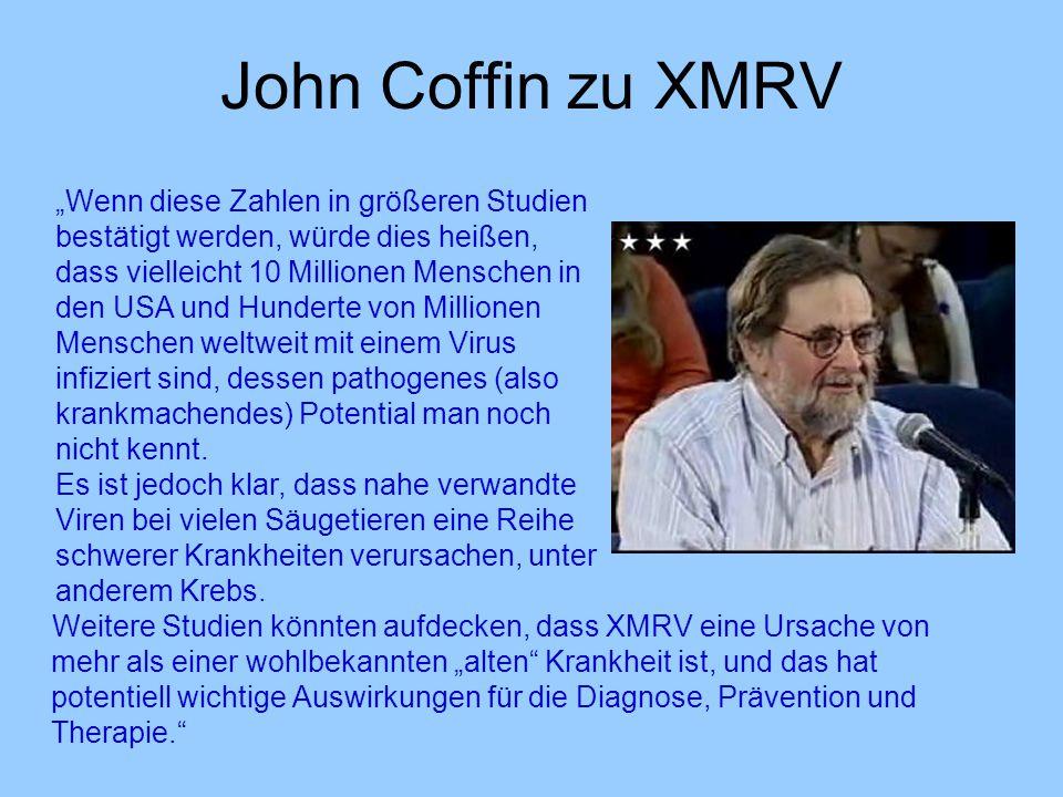 """John Coffin zu XMRV Weitere Studien könnten aufdecken, dass XMRV eine Ursache von mehr als einer wohlbekannten """"alten"""" Krankheit ist, und das hat pote"""