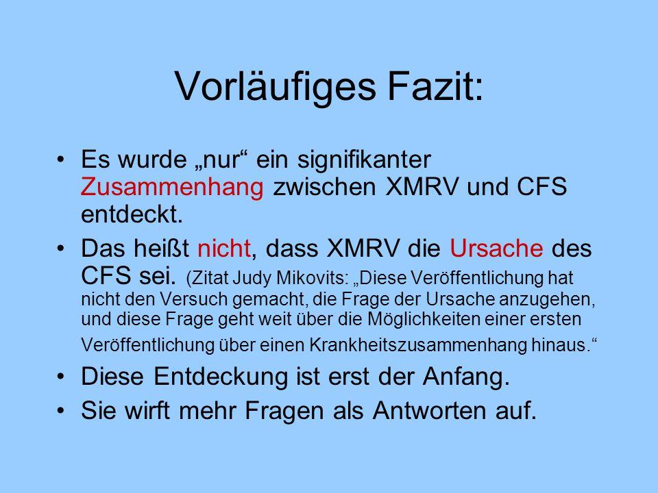 """Vorläufiges Fazit: Es wurde """"nur"""" ein signifikanter Zusammenhang zwischen XMRV und CFS entdeckt. Das heißt nicht, dass XMRV die Ursache des CFS sei. ("""