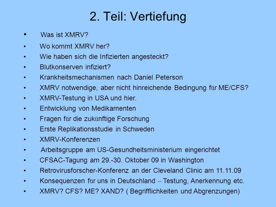 2. Teil: Vertiefung Was ist XMRV? Wo kommt XMRV her? Wie haben sich die Infizierten angesteckt? Blutkonserven infiziert? Krankheitsmechanismen nach Da