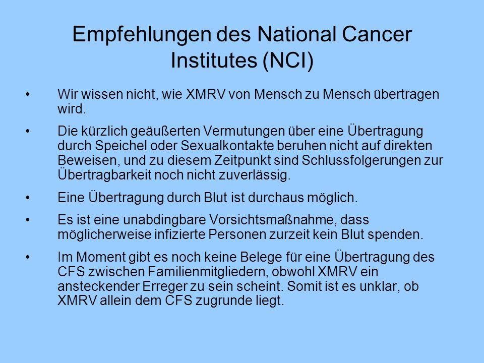 Empfehlungen des National Cancer Institutes (NCI) Wir wissen nicht, wie XMRV von Mensch zu Mensch übertragen wird. Die kürzlich geäußerten Vermutungen