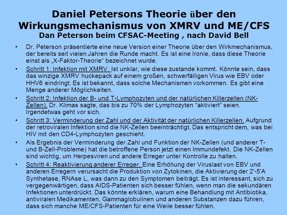 Daniel Petersons Theorie ü ber den Wirkungsmechanismus von XMRV und ME/CFS Dan Peterson beim CFSAC-Meeting, nach David Bell Dr. Peterson präsentierte