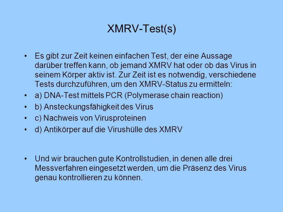 XMRV-Test(s) Es gibt zur Zeit keinen einfachen Test, der eine Aussage darüber treffen kann, ob jemand XMRV hat oder ob das Virus in seinem Körper akti
