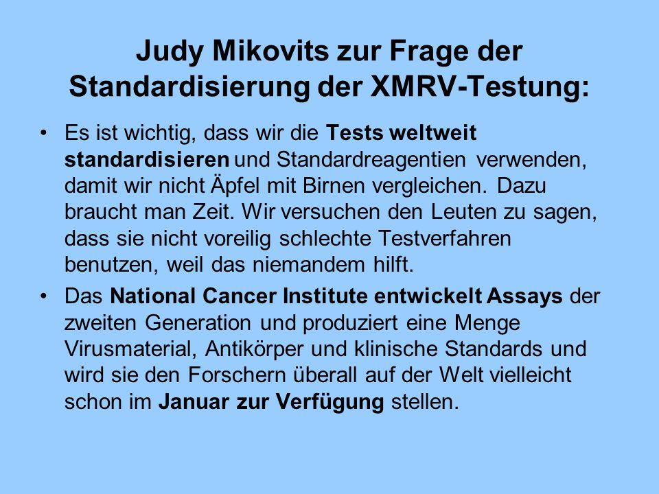 Judy Mikovits zur Frage der Standardisierung der XMRV-Testung: Es ist wichtig, dass wir die Tests weltweit standardisieren und Standardreagentien verw