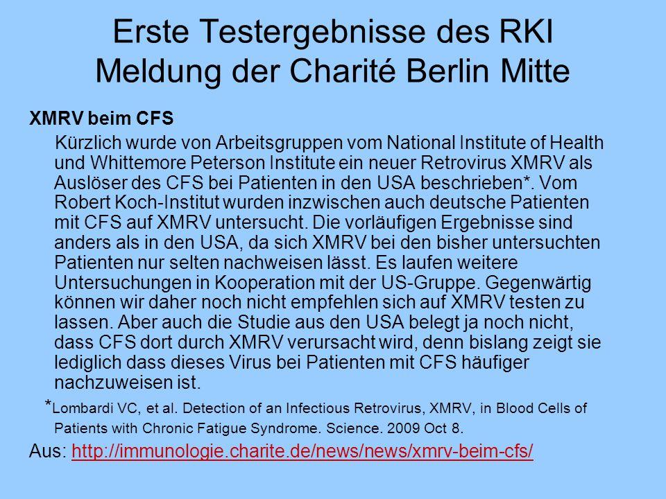Erste Testergebnisse des RKI Meldung der Charité Berlin Mitte XMRV beim CFS Kürzlich wurde von Arbeitsgruppen vom National Institute of Health und Whi