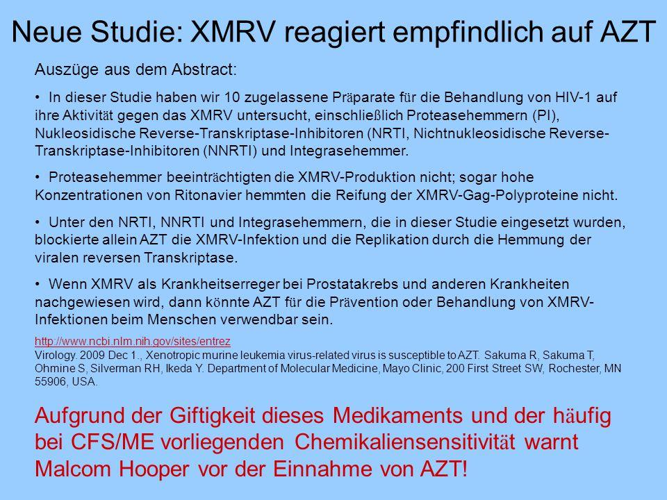 Neue Studie: XMRV reagiert empfindlich auf AZT Auszüge aus dem Abstract: In dieser Studie haben wir 10 zugelassene Pr ä parate f ü r die Behandlung vo