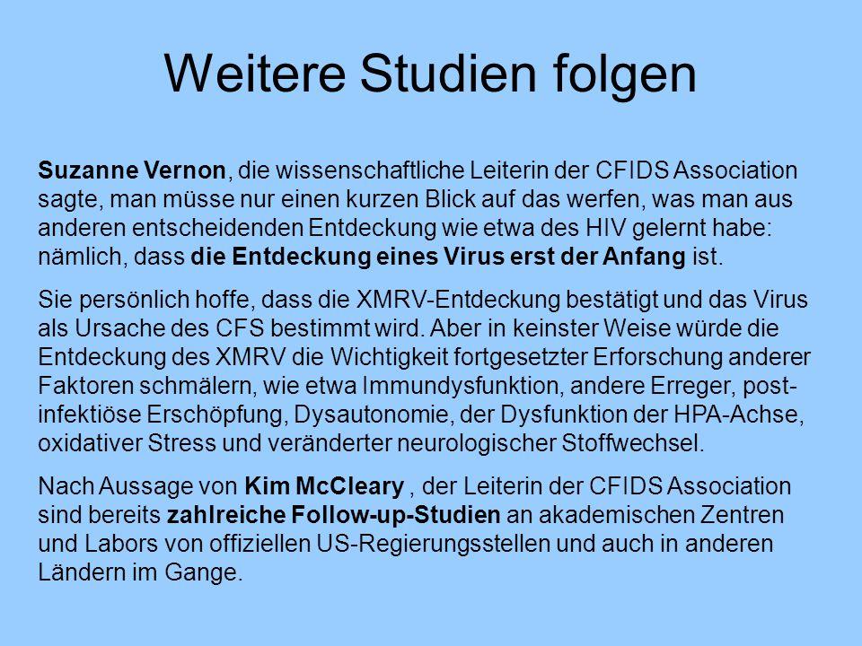 Weitere Studien folgen Suzanne Vernon, die wissenschaftliche Leiterin der CFIDS Association sagte, man müsse nur einen kurzen Blick auf das werfen, wa