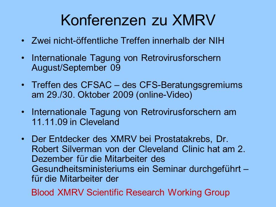 Konferenzen zu XMRV Zwei nicht-öffentliche Treffen innerhalb der NIH Internationale Tagung von Retrovirusforschern August/September 09 Treffen des CFS