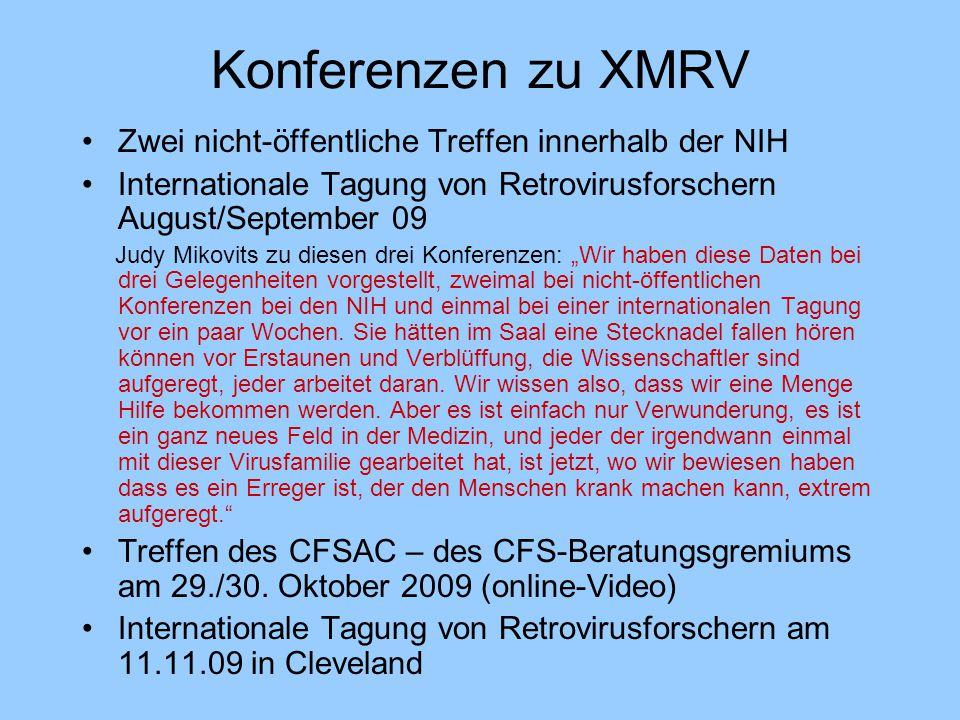 Konferenzen zu XMRV Zwei nicht-öffentliche Treffen innerhalb der NIH Internationale Tagung von Retrovirusforschern August/September 09 Judy Mikovits z