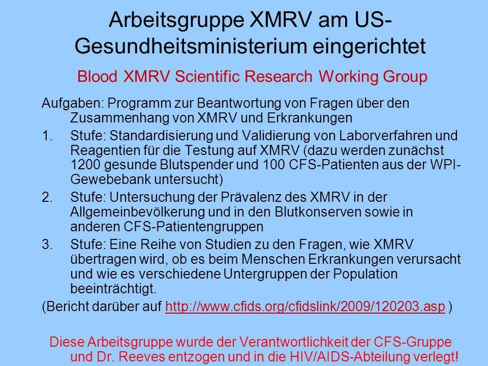 Arbeitsgruppe XMRV am US- Gesundheitsministerium eingerichtet Blood XMRV Scientific Research Working Group Aufgaben: Programm zur Beantwortung von Fra