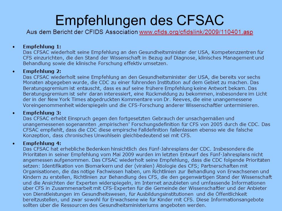 Empfehlungen des CFSAC Aus dem Bericht der CFIDS Association www.cfids.org/cfidslink/2009/110401.aspwww.cfids.org/cfidslink/2009/110401.asp Empfehlung