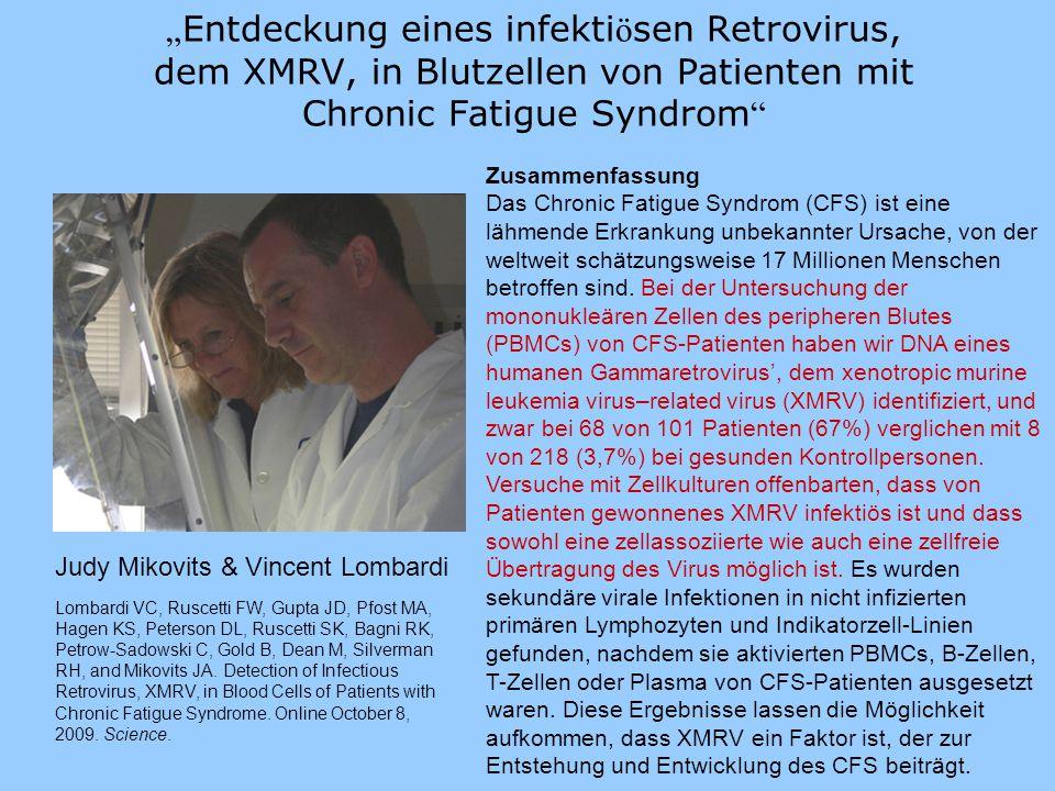 Mögliche Kandidaten für XAND XMRV-associated neuroimmune disease : Atypische MS: 3/3 positiv auf XMRV Proteine und gag DNA Fibromyalgie: 12/20 positiv auf XMRV gag DNA Autismus: 6/15 positiv auf XMRV gag DNA und 4/7 positiv auf Antikörper gegen Kapsidproteine des XMRV im Serum Golfkriegssyndrom: noch nicht getestet.