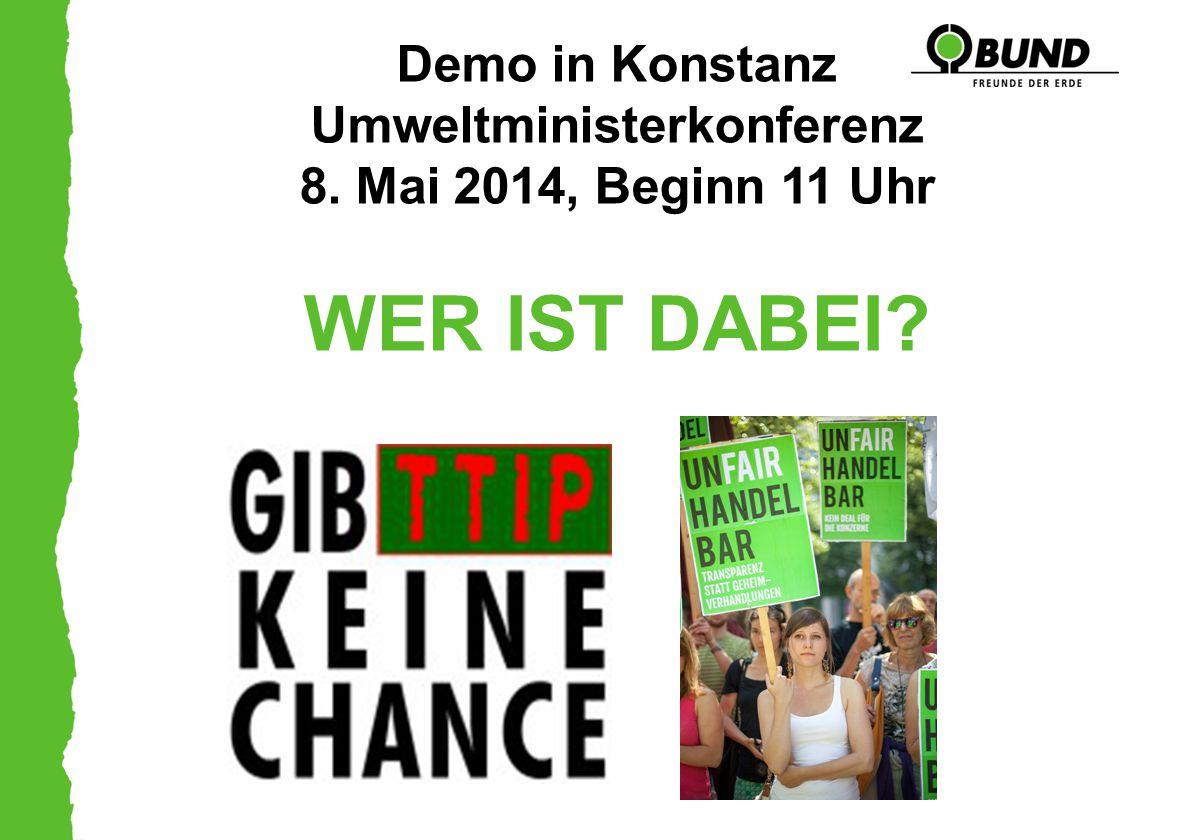 Demo in Konstanz Umweltministerkonferenz 8. Mai 2014, Beginn 11 Uhr WER IST DABEI?
