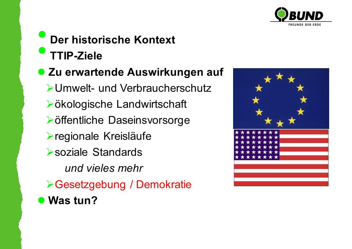 Der historische Kontext TTIP-Ziele Zu erwartende Auswirkungen auf  Umwelt- und Verbraucherschutz  ökologische Landwirtschaft  öffentliche Daseinsvo