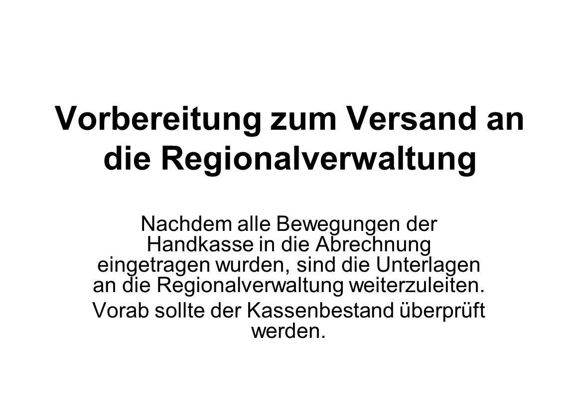Vorbereitung zum Versand an die Regionalverwaltung Nachdem alle Bewegungen der Handkasse in die Abrechnung eingetragen wurden, sind die Unterlagen an