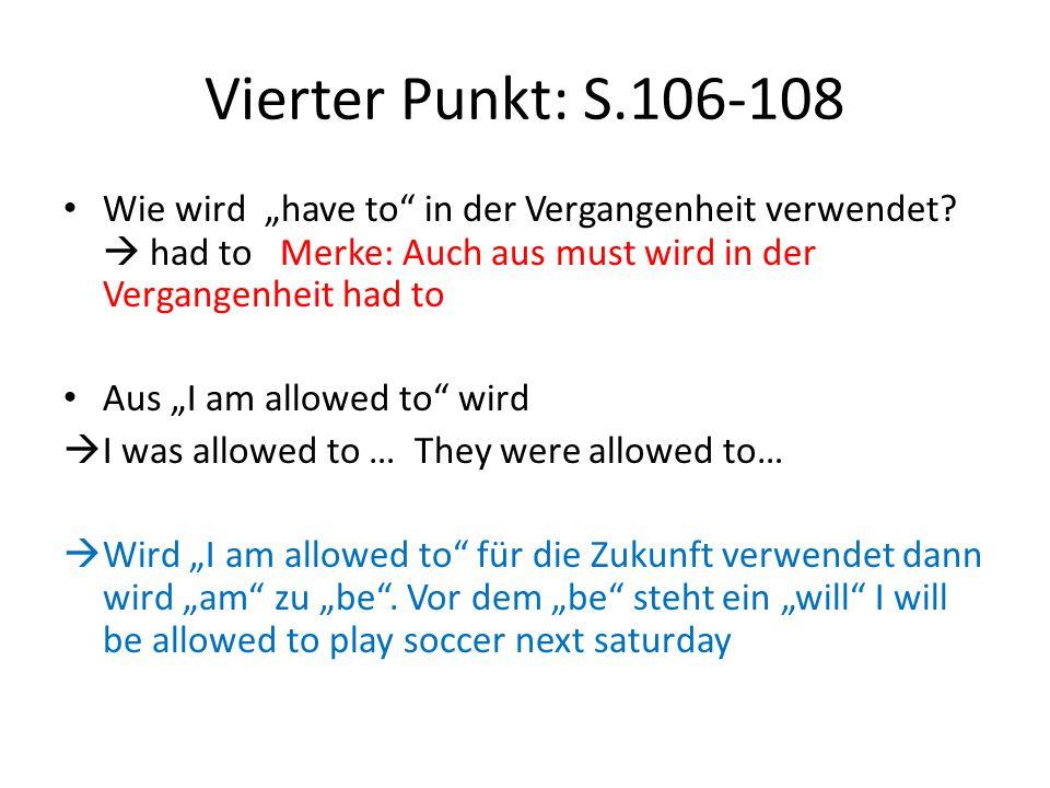 """Vierter Punkt: S.106-108 Wie wird """"have to"""" in der Vergangenheit verwendet?  had to Merke: Auch aus must wird in der Vergangenheit had to Aus """"I am a"""