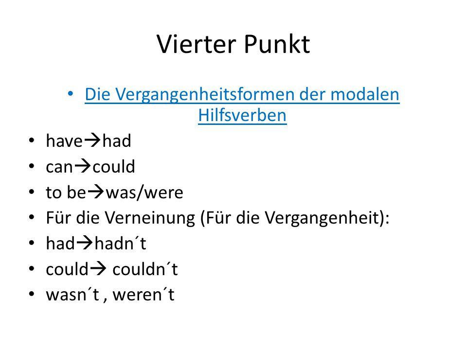 Vierter Punkt Die Vergangenheitsformen der modalen Hilfsverben have  had can  could to be  was/were Für die Verneinung (Für die Vergangenheit): had