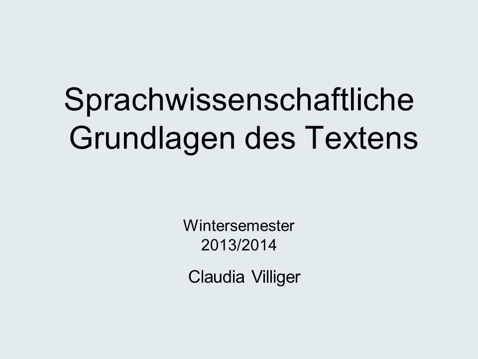 Sprachwissenschaftliche Grundlagen des Textens Claudia Villiger Wintersemester 2013/2014