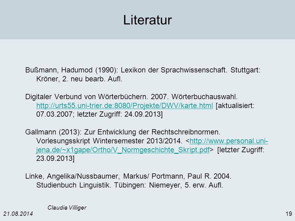 21.08.201419 Claudia Villiger Literatur Bußmann, Hadumod (1990): Lexikon der Sprachwissenschaft. Stuttgart: Kröner, 2. neu bearb. Aufl. Digitaler Verb