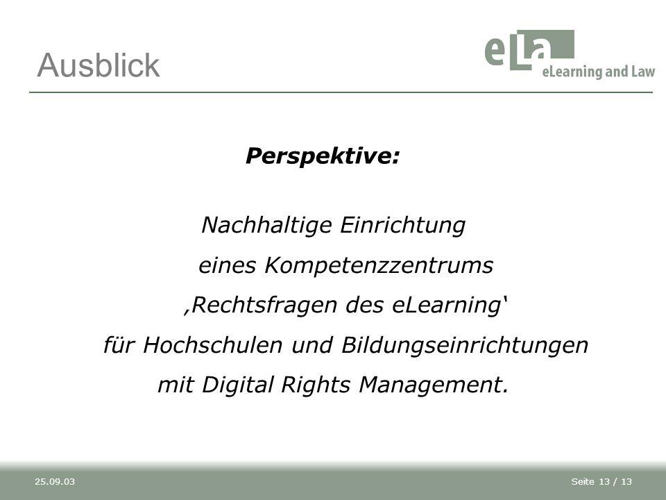Seite 13 / 1325.09.03 Ausblick Nachhaltige Einrichtung eines Kompetenzzentrums 'Rechtsfragen des eLearning' für Hochschulen und Bildungseinrichtungen mit Digital Rights Management.