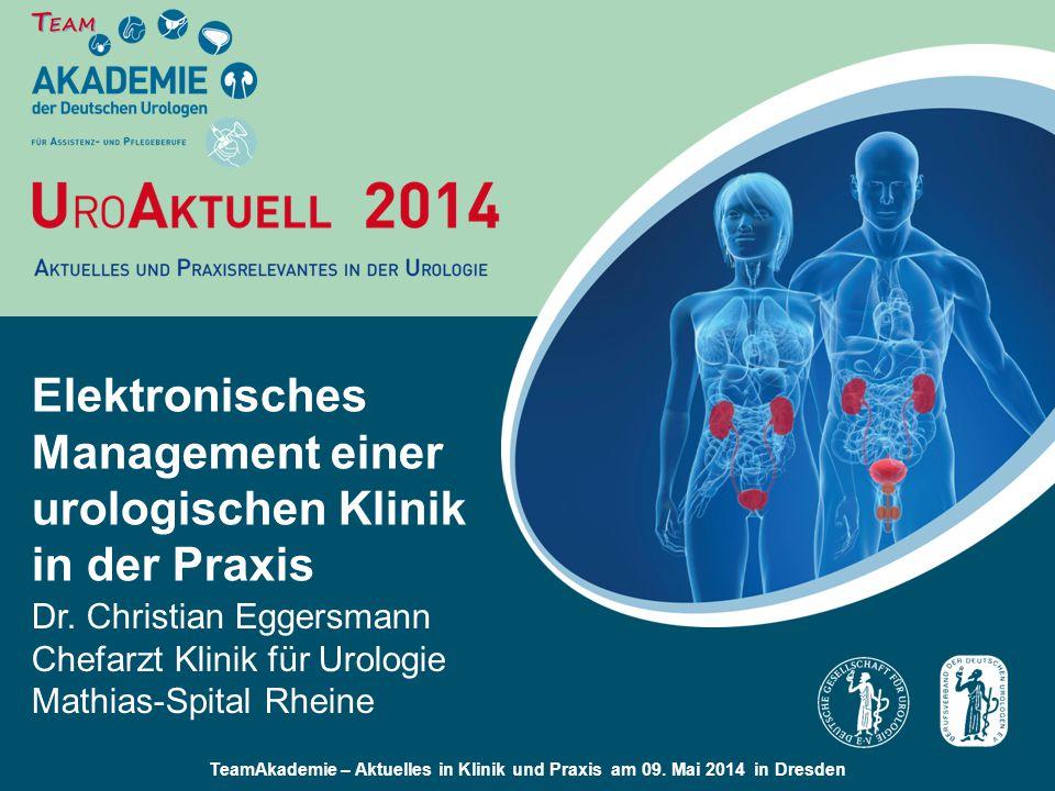 TeamAkademie – Aktuelles in Klinik und Praxis am 09. Mai 2014 in Dresden Elektronisches Management einer urologischen Klinik in der Praxis Dr. Christi
