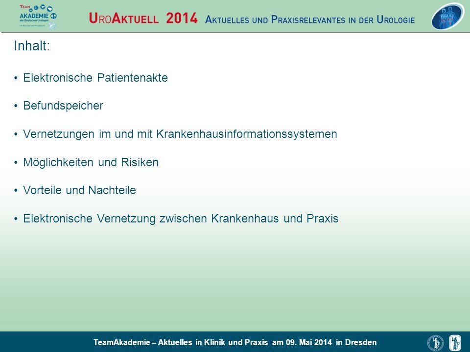TeamAkademie – Aktuelles in Klinik und Praxis am 09. Mai 2014 in Dresden Inhalt: Elektronische Patientenakte Befundspeicher Vernetzungen im und mit Kr