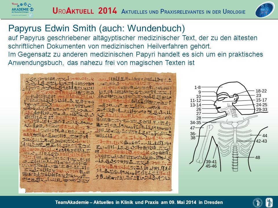 TeamAkademie – Aktuelles in Klinik und Praxis am 09. Mai 2014 in Dresden Papyrus Edwin Smith (auch: Wundenbuch) auf Papyrus geschriebener altägyptisch