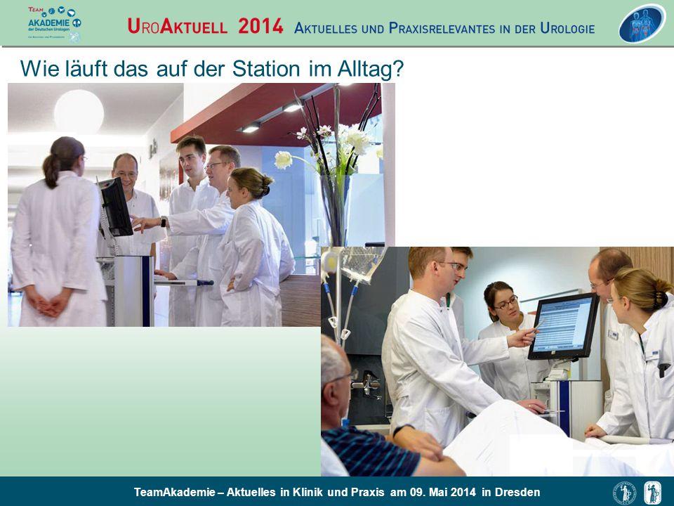 TeamAkademie – Aktuelles in Klinik und Praxis am 09. Mai 2014 in Dresden Wie läuft das auf der Station im Alltag?