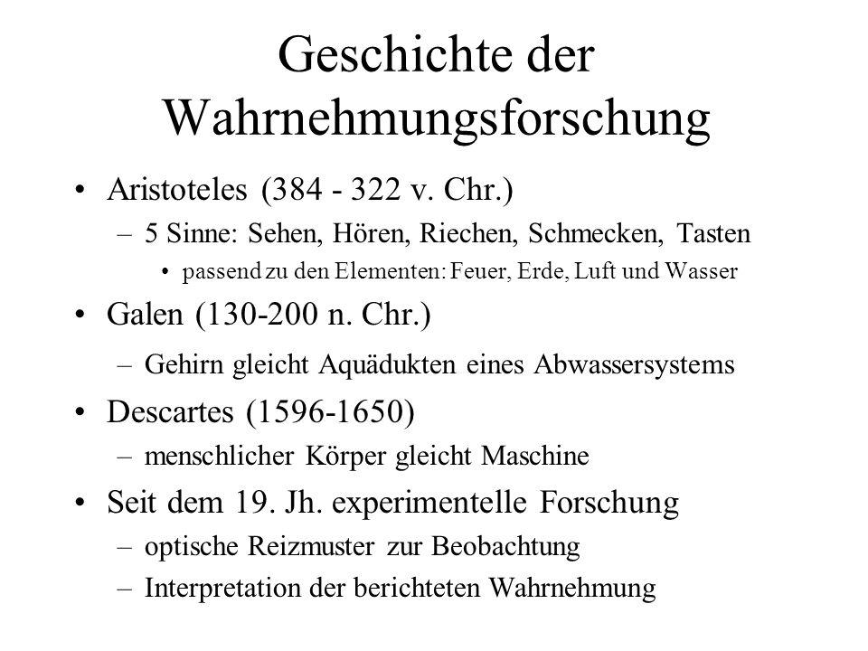 Geschichte der Wahrnehmungsforschung Aristoteles (384 - 322 v. Chr.) –5 Sinne: Sehen, Hören, Riechen, Schmecken, Tasten passend zu den Elementen: Feue