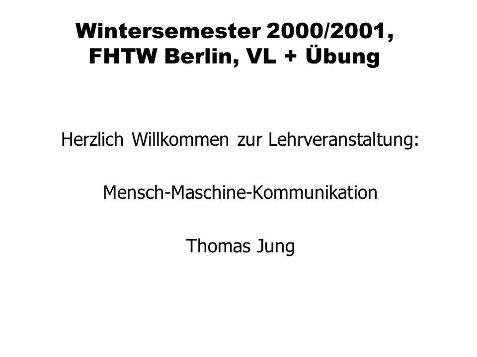 Wintersemester 2000/2001, FHTW Berlin, VL + Übung Herzlich Willkommen zur Lehrveranstaltung: Mensch-Maschine-Kommunikation Thomas Jung