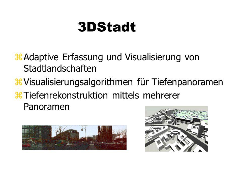 3DStadt zAdaptive Erfassung und Visualisierung von Stadtlandschaften zVisualisierungsalgorithmen für Tiefenpanoramen zTiefenrekonstruktion mittels mehrerer Panoramen