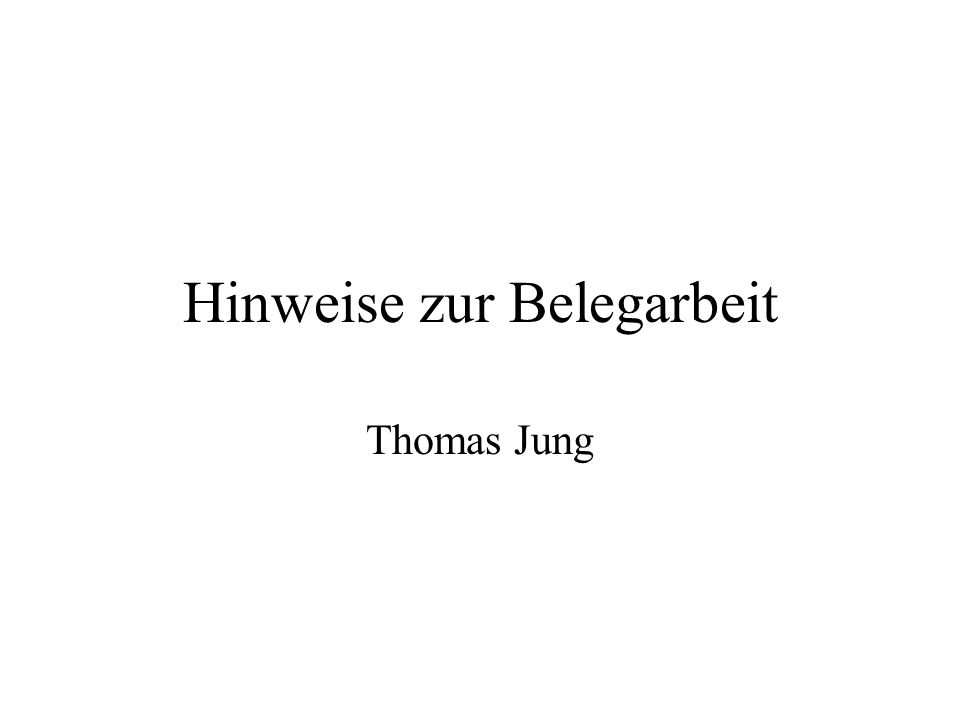 Hinweise zur Belegarbeit Thomas Jung