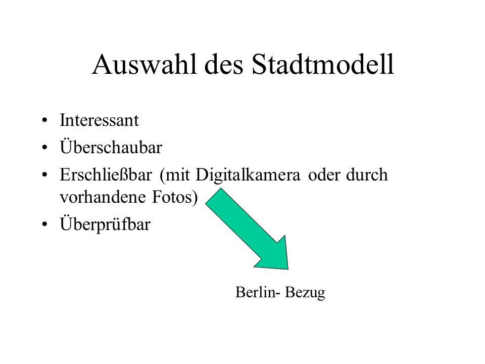 Auswahl des Stadtmodell Interessant Überschaubar Erschließbar (mit Digitalkamera oder durch vorhandene Fotos) Überprüfbar Berlin- Bezug