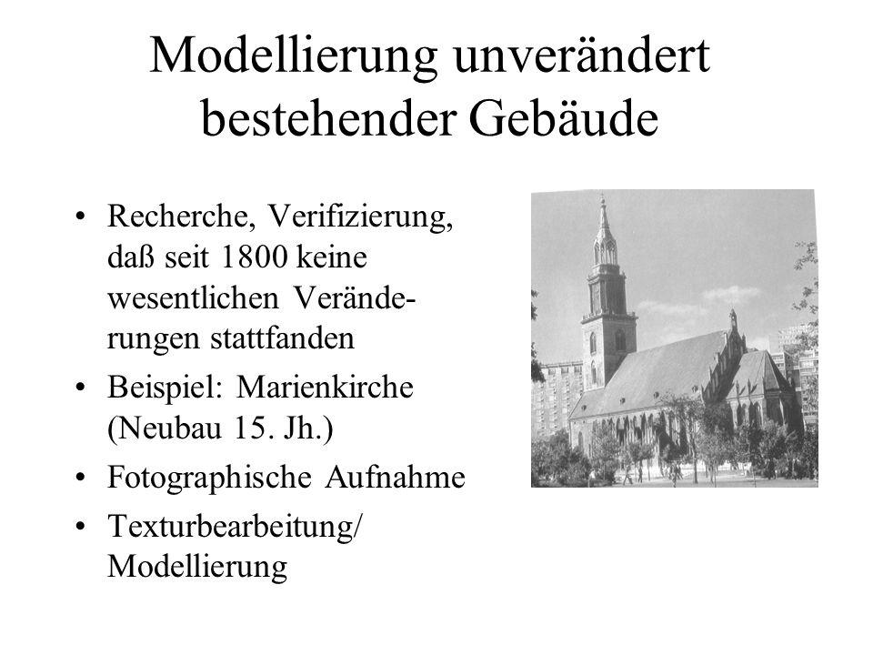 Modellierung unverändert bestehender Gebäude Recherche, Verifizierung, daß seit 1800 keine wesentlichen Verände- rungen stattfanden Beispiel: Marienki