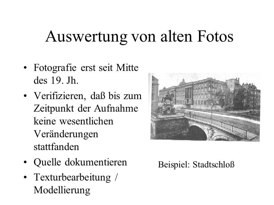 Auswertung von alten Fotos Fotografie erst seit Mitte des 19. Jh. Verifizieren, daß bis zum Zeitpunkt der Aufnahme keine wesentlichen Veränderungen st